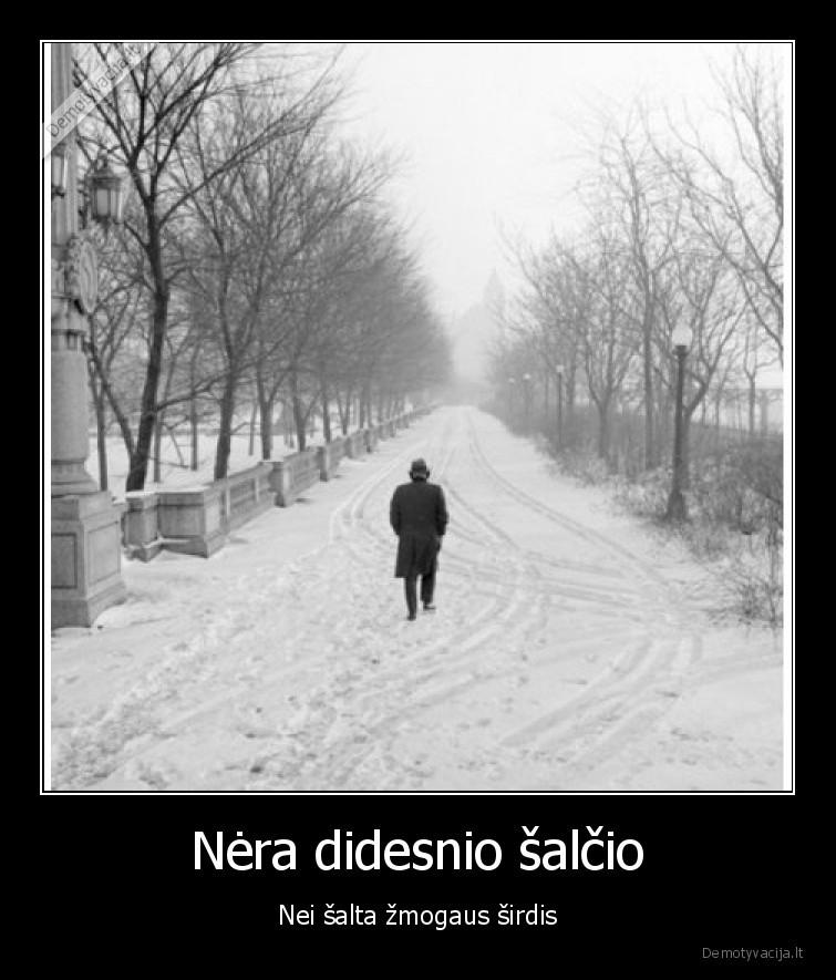 Nera didesnio salcio Nei salta zmogaus sirdis