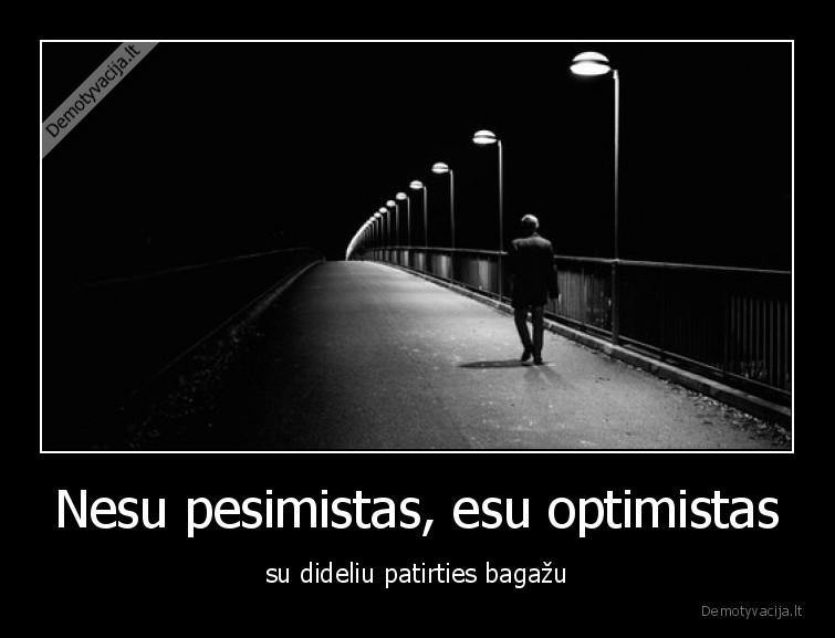 Nesu pesimistas esu optimistas su dideliu patirties bagazu