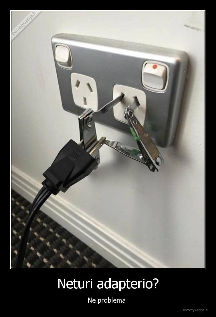 Neturi adapterio Ne problema