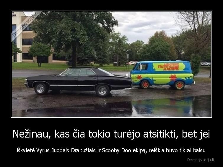 Nezinau kas cia tokio turejo atsitikti bet jei iskviete Vyrus Juodais Drabuziais ir Scooby Doo ekipa reiskia buvo tikrai baisu