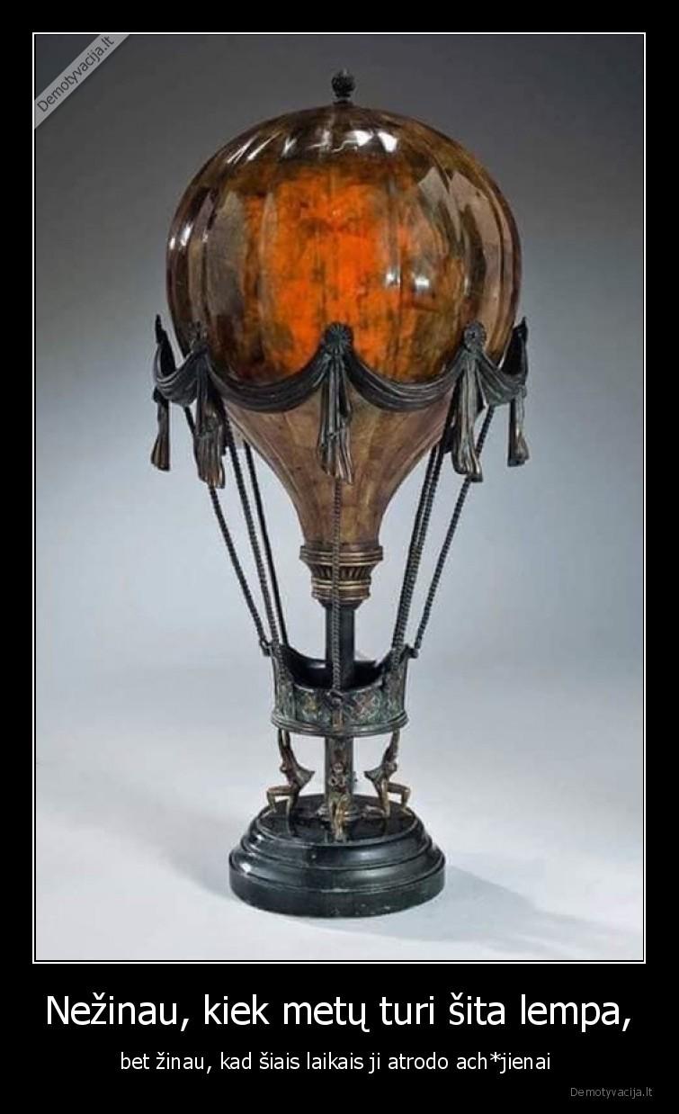 Nezinau kiek metu turi sita lempa bet zinau kad siais laikais ji atrodo achjienai