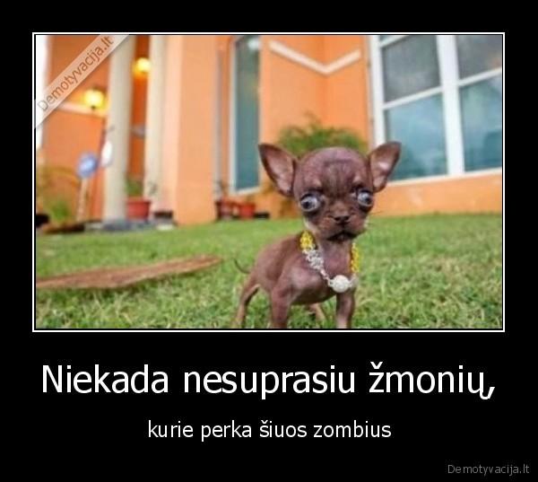 Niekada nesuprasiu zmoniu kurie perka siuos zombius