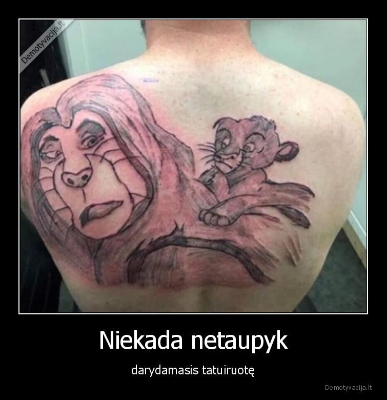 Niekada netaupyk darydamasis tatuiruote