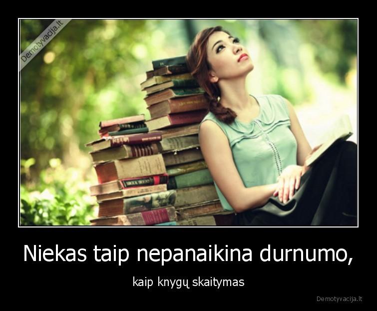 Niekas taip nepanaikina durnumo kaip knygu skaitymas
