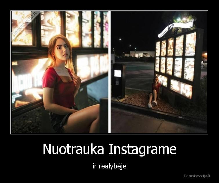 Nuotrauka Instagrame ir realybeje