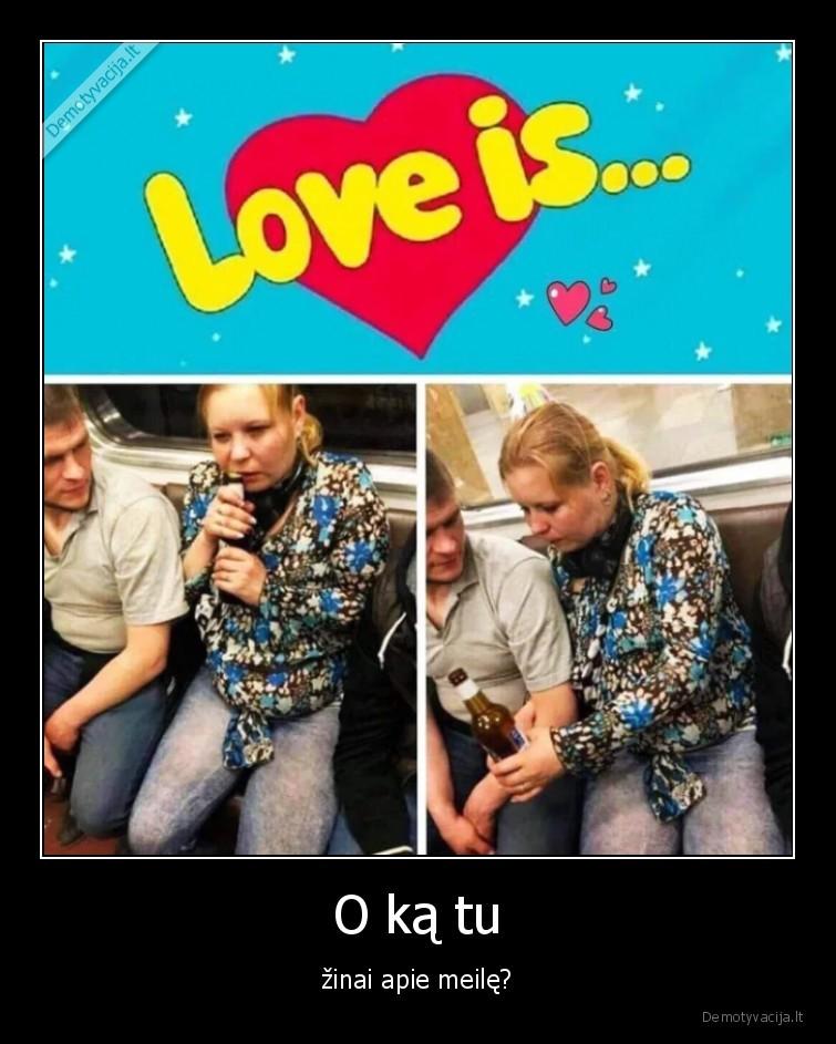 O ka tu zinai apie meile