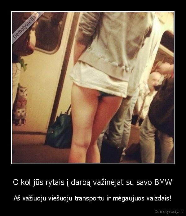 O kol jus rytais i darba vazinejat su savo BMW As vaziuoju viesuoju transportu ir megaujuos vaizdais