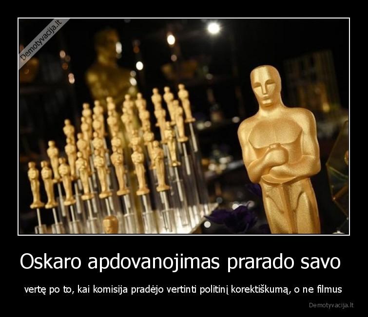 Oskaro apdovanojimas prarado savo verte po to kai komisija pradejo vertinti politini korektiskuma o ne filmus