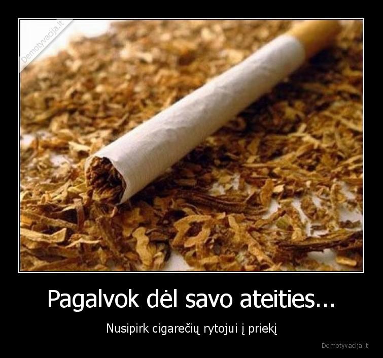 Pagalvok del savo ateities... Nusipirk cigareciu rytojui i prieki