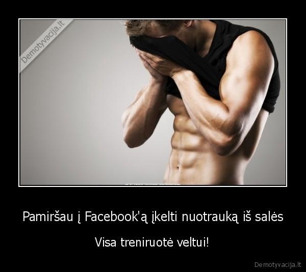 Pamirsau i Facebooka ikelti nuotrauka is sales Visa treniruote veltui