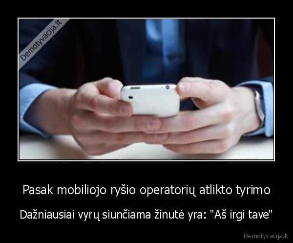 Pasak mobiliojo rysio operatoriu atlikto tyrimo Dazniausiai vyru siunciama zinute yra As irgi tave