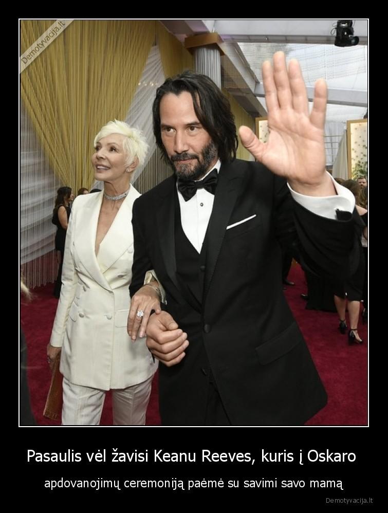 Pasaulis vel zavisi Keanu Reeves kuris i Oskaro apdovanojimu ceremonija paeme su savimi savo mama