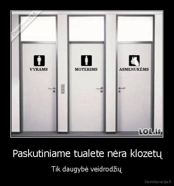 Paskutiniame tualete nera klozetu Tik daugybe veidrodziu