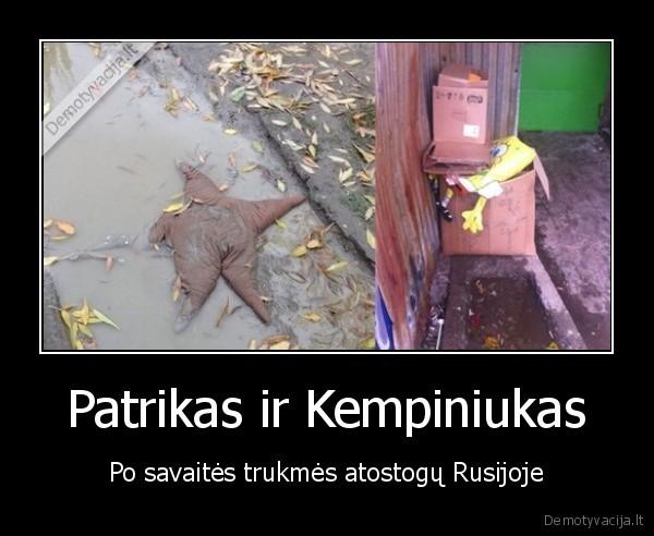 Patrikas ir Kempiniukas Po savaites trukmes atostogu Rusijoje