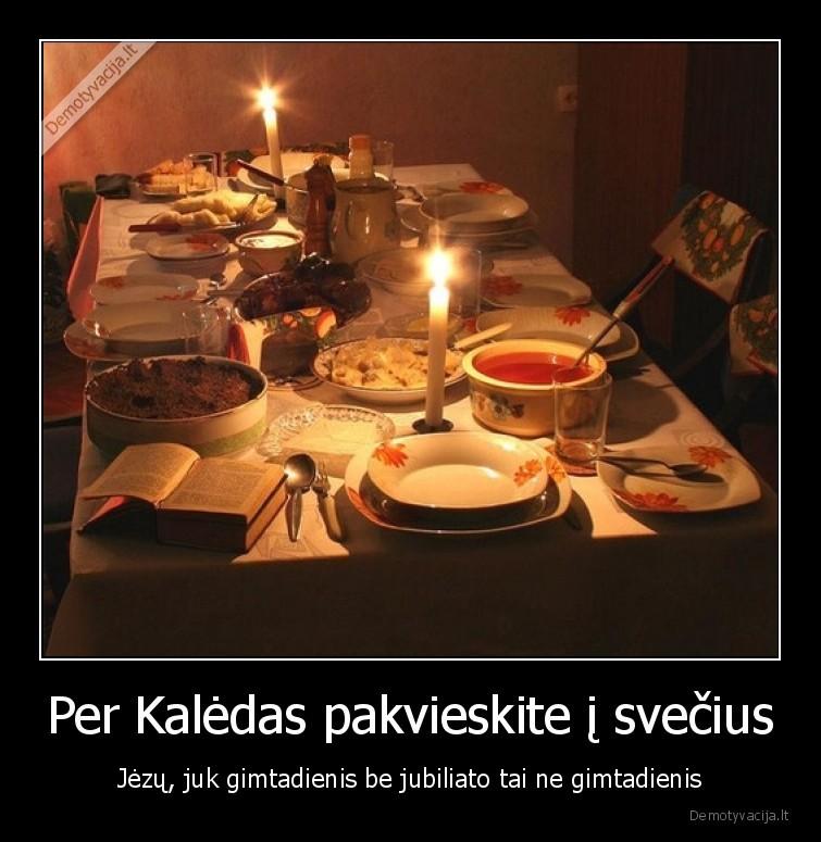 Per Kaledas pakvieskite i svecius Jezu juk gimtadienis be jubiliato tai ne gimtadienis