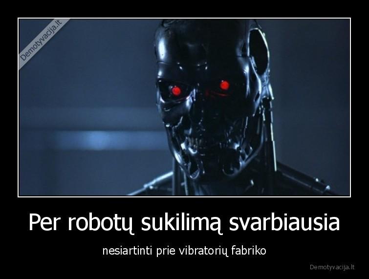 Per robotu sukilima svarbiausia nesiartinti prie vibratoriu fabriko
