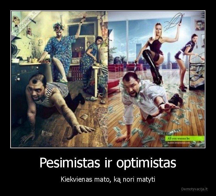 Pesimistas ir optimistas Kiekvienas mato ka nori matyti