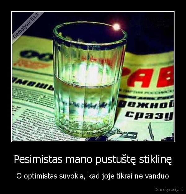 Pesimistas mano pustuste stikline O optimistas suvokia kad joje tikrai ne vanduo