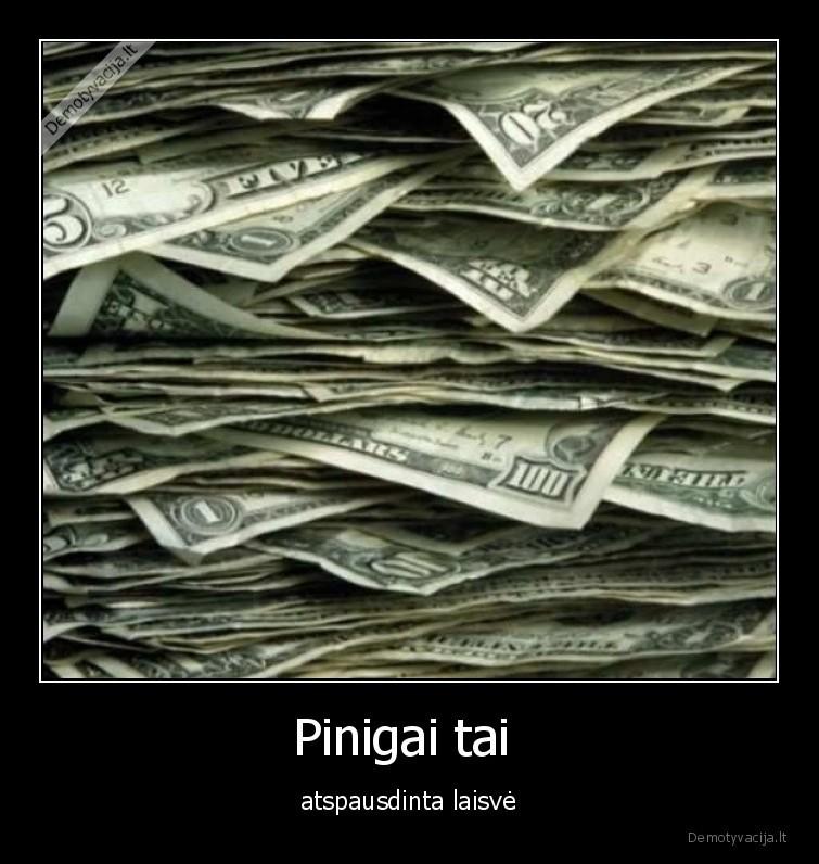 Pinigai tai atspausdinta laisve