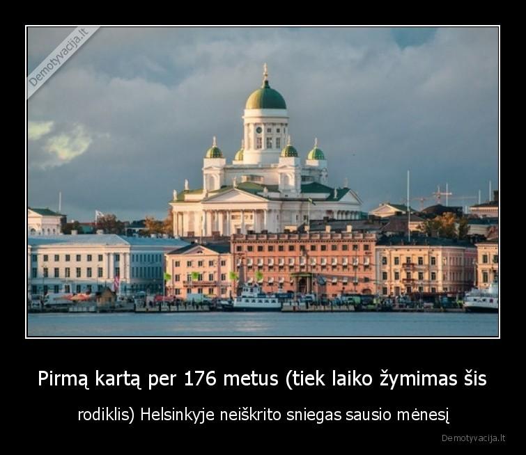 Pirma karta per 176 metus tiek laiko zymimas sis rodiklis Helsinkyje neiskrito sniegas sausio menesi