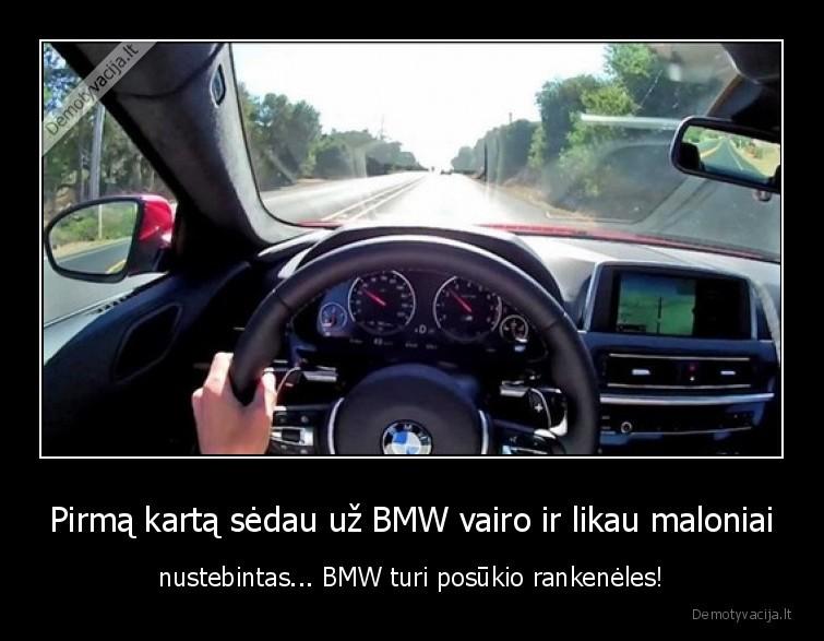 Pirma karta sedau uz BMW vairo ir likau maloniai nustebintas... BMW turi posukio rankeneles