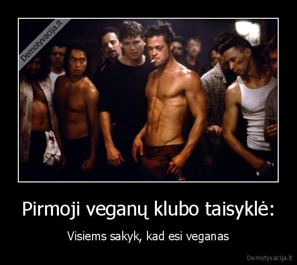 Pirmoji veganu klubo taisykle Visiems sakyk kad esi veganas
