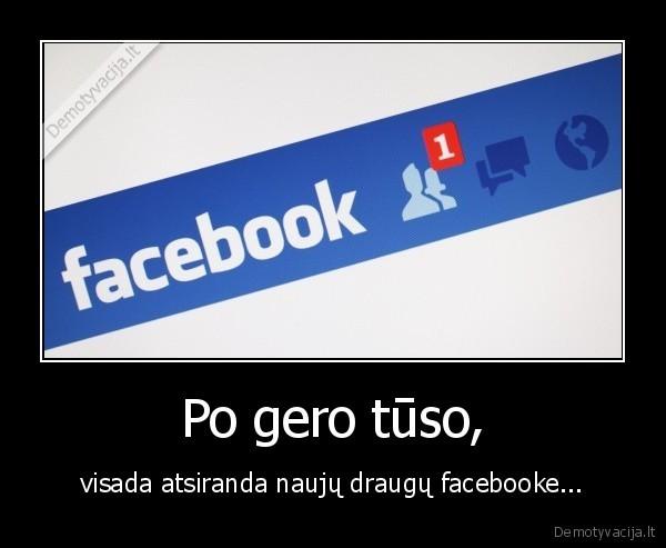 Po gero tuso visada atsiranda nauju draugu facebooke