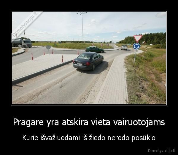 Pragare yra atskira vieta vairuotojams Kurie isvaziuodami is ziedo nerodo posukio