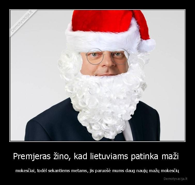 Premjeras zino kad lietuviams patinka mazi mokesciai todel sekantiems metams jis paruose mums daug nauju mazu mokesciu