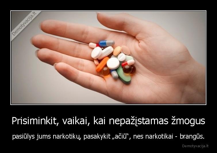 Prisiminkit vaikai kai nepazistamas zmogus pasiulys jums narkotiku pasakykit aciu nes narkotikai brangus
