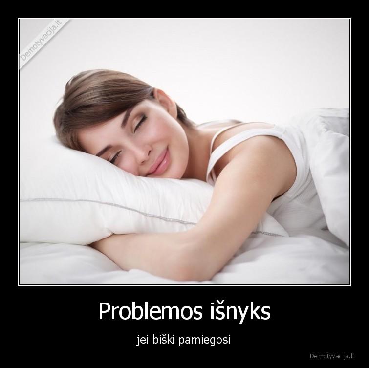 Problemos isnyks jei biski pamiegosi
