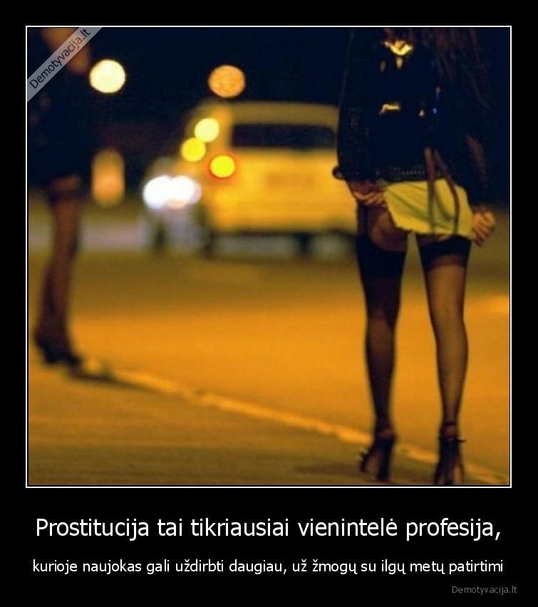 Prostitucija tai tikriausiai vienintele profesija kurioje naujokas gali uzdirbti daugiau uz zmogu su ilgu metu patirtimi