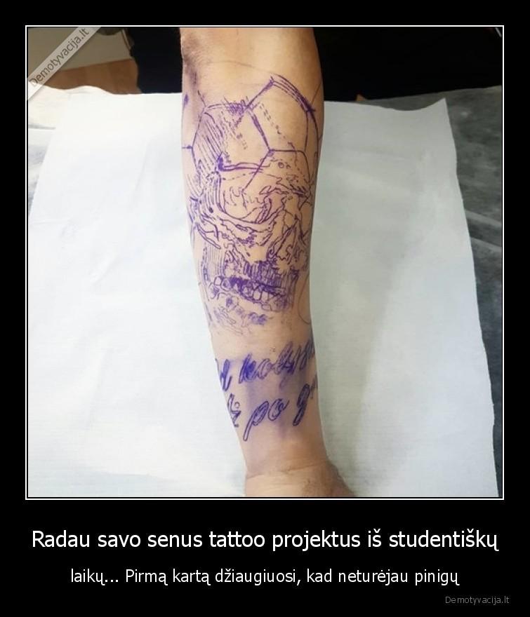 Radau savo senus tattoo projektus is studentisku laiku... Pirma karta dziaugiuosi kad neturejau pinigu