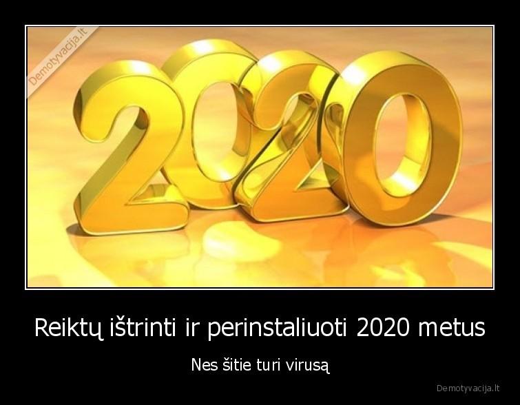 Reiktu istrinti ir perinstaliuoti 2020 metus Nes sitie turi virusa