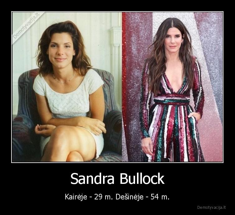 Sandra Bullock Kaireje 29 m. Desineje 54 m