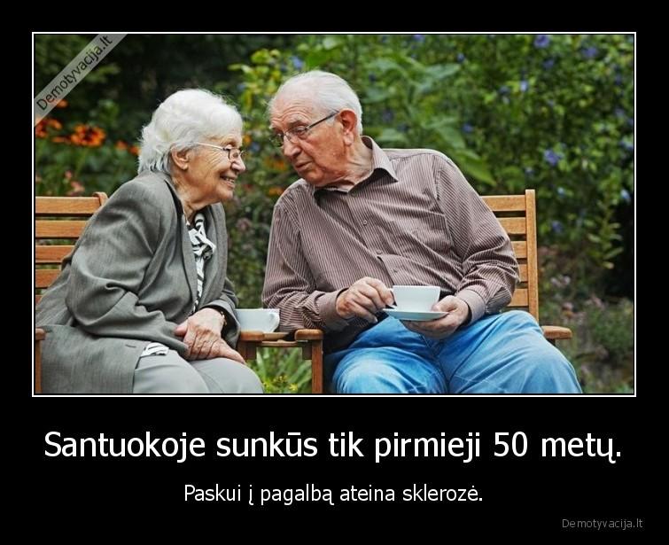 Santuokoje sunkus tik pirmieji 50 metu. Paskui i pagalba ateina skleroze