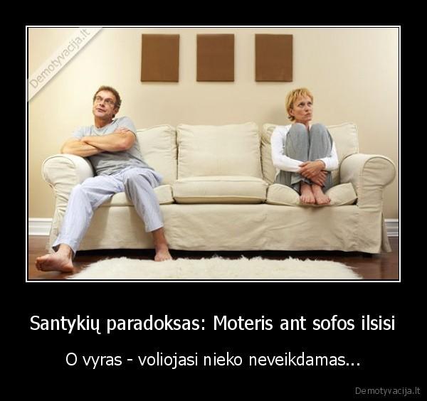 Santykiu paradoksas Moteris ant sofos ilsisi O vyras voliojasi nieko neveikdamas