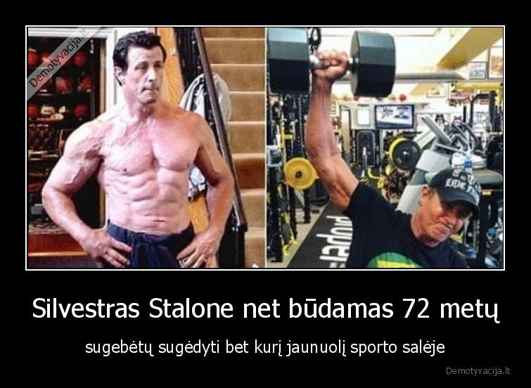 Silvestras Stalone net budamas 72 metu sugebetu sugedyti bet kuri jaunuoli sporto saleje