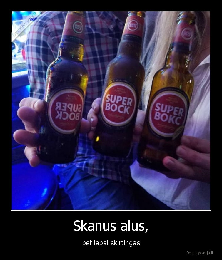 Skanus alus bet labai skirtingas