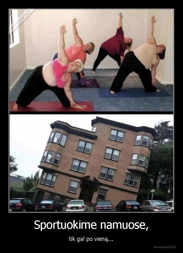 Sportuokime namuose tik gal po viena