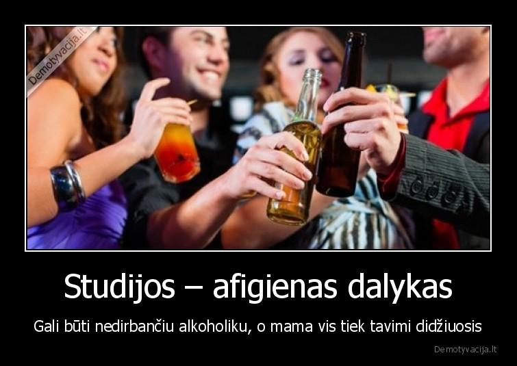 Studijos afigienas dalykas Gali buti nedirbanciu alkoholiku o mama vis tiek tavimi didziuosis