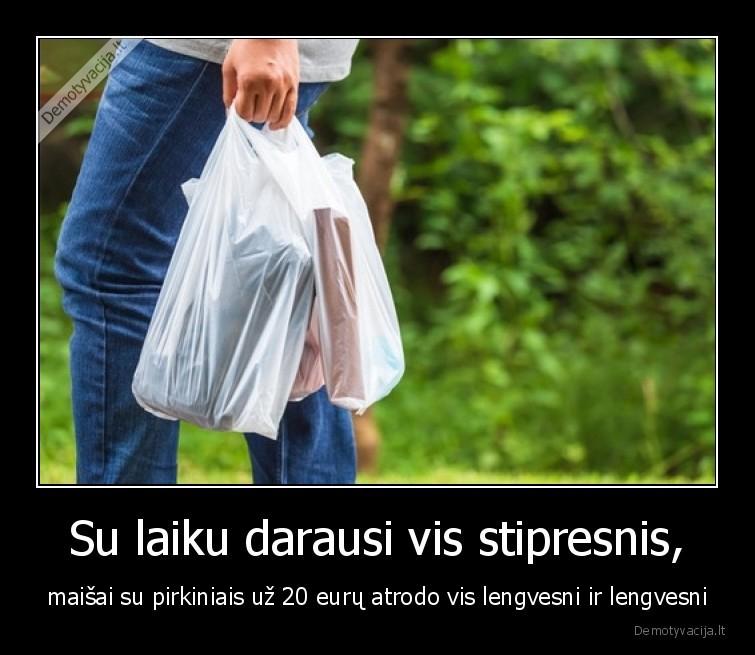 Su laiku darausi vis stipresnis maisai su pirkiniais uz 20 euru atrodo vis lengvesni ir lengvesni