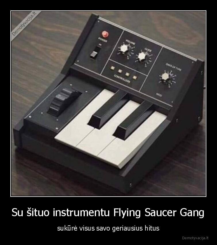Su situo instrumentu Flying Saucer Gang sukure visus savo geriausius hitus