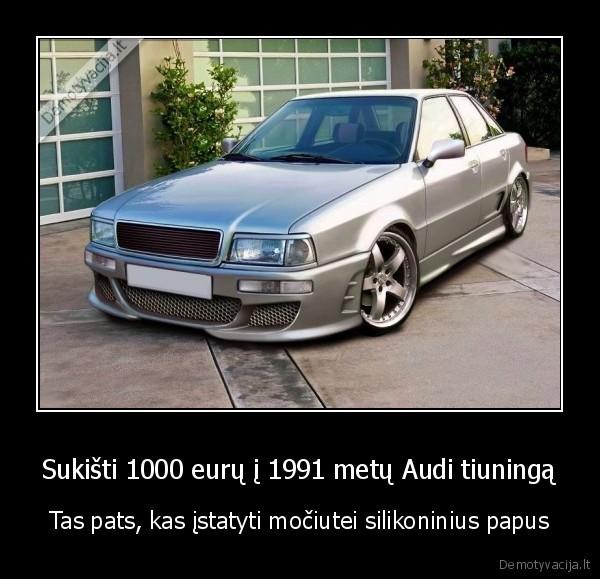 Sukišti 1000 eurų į 1991 metų Audi tiuningą..