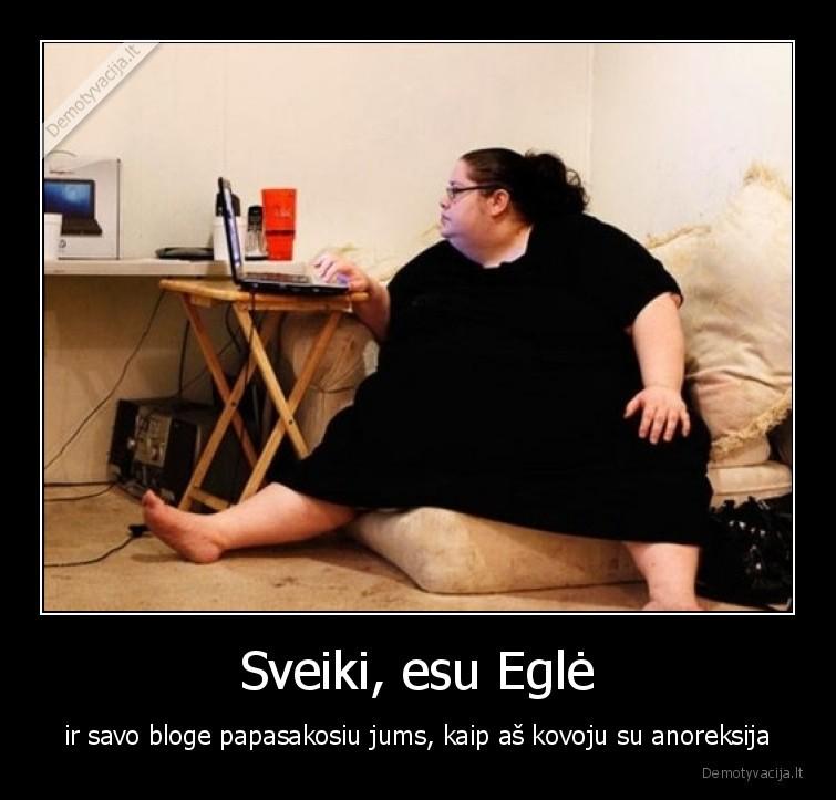 Sveiki esu Egle ir savo bloge papasakosiu jums kaip as kovoju su anoreksija