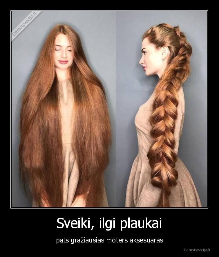 Sveiki ilgi plaukai pats graziausias moters aksesuaras