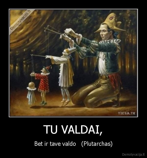 TU VALDAI, - Bet ir tave valdo (Plutarchas)