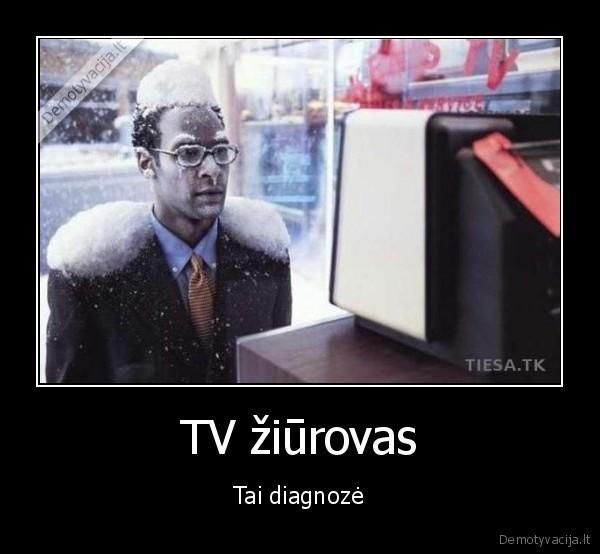 TV žiūrovas - Tai diagnozė