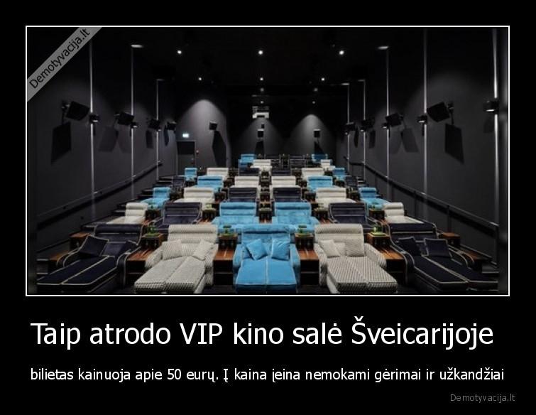 Taip atrodo VIP kino sale sveicarijoje bilietas kainuoja apie 50 euru. i kaina ieina nemokami gerimai ir uzkandziai