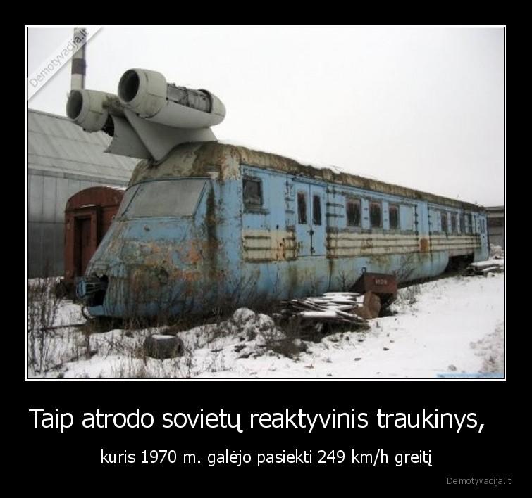 Taip atrodo sovietu reaktyvinis traukinys kuris 1970 m. galejo pasiekti 249 kmh greiti